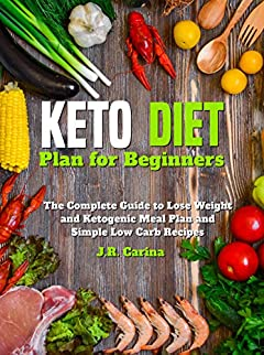 Keto Diet Plan for Beginners: The Complete Guide to Lose Weight and Ketogenic Meal Plan and Simple Low Carb Recipes