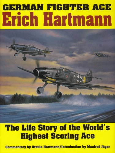 German Fighter Ace Erich Hartmann: The Life Story Of The Worlds Highest Scoring Ace (Schiffer Military History)