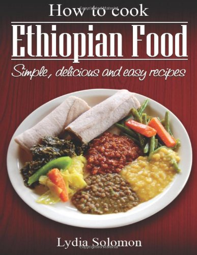 How to cook ethiopian food simple delicious and easy recipes how to cook ethiopian food simple delicious and easy recipes lydia solomon 9781481105453 books amazon forumfinder Images