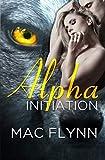 Alpha Initiation (Alpha Blood #1) (Werewolf Romance) (Volume 1) by  Mac Flynn in stock, buy online here
