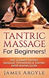 Tantric Massage: For Beginners! The Ultimate Tantric Massage Techniques & Tantric Move Making Guide