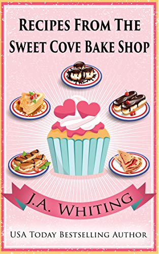 Recipes from the Sweet Cove Bake Shop by J A Whiting