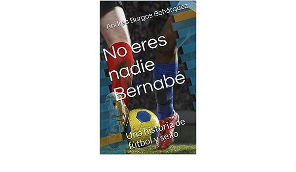 Amazon.com: No eres nadie Bernabé: Una historia de fútbol y ...