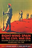 img - for Right-Wing Spain in the Civil War Era: Soldiers of God and Apostles of the Fatherland, 1914-45 book / textbook / text book