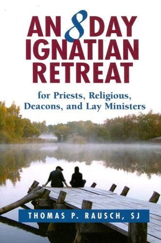 Read Online An 8 Day Ignatian Retreat for Priests, Religious, and Lay Ministers ebook