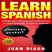 Learn Spanish: A Beginners Phrasebook to Memorize & Learn Everyday Phrases in Spanish