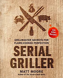 Book Cover: Serial Griller: Grillmaster Secrets for Flame-Cooked Perfection