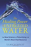The Healing Power of Energized Water, Ulrich Holst, 1594773386