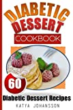 Diabetic Dessert Cookbook: Top 60 Diabetic Dessert Recipes  (With Nutritional Values For Each Recipe) (Volume 1)