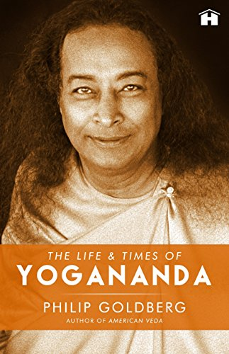 The Life And Times Of Yogananda [Paperback] Philip Goldberg