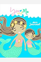 You And Me~Our Journal - Mother Daughter Journal;Mommy and Me Book/Journal: A Unique Shared Journal For Family Communication; With Daughter Mom ... For Mothers and Tween/Teen Daughters and Mom Paperback