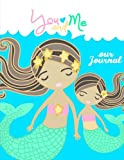 You And Me~Our Journal - Mother Daughter Journal;Mommy and Me Book/Journal: A Unique Shared Journal For Family Communication; With Daughter Mom ... For Mothers and Tween/Teen Daughters and Mom