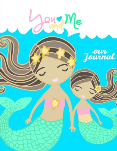 You And Me~Our Journal - Mother Daughter Journal;Mommy and Me Book/Journal: A Unique Shared Journal For Family Communication; With Daughter Mom ... For Mothers and Tween/Teen Daughters and Mom (Art Journal Childrens)