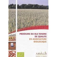 Du Ble Tendre de Qualite En Agriculture Biologique