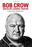 img - for Bob Crow: Socialist, Leader, Fighter: A Political Biography book / textbook / text book