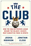 The Club: How the English Premier League Became the