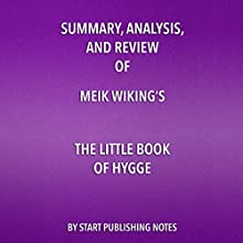 Summary, Analysis, and Review of Meik Wiking's The Little Book of Hygge: Danish Secrets to Happy Living Audiobook by Start Publishing Notes Narrated by Michael Gilboe