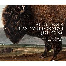 Audubon's Last Wilderness Journey: The Viviparous Quadrupeds of North America