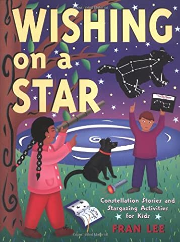 Wishing on a Star: Constellation Stories and Stargazing Activities for Kids (Gibbs Smith Jr. (History Of Constellations)