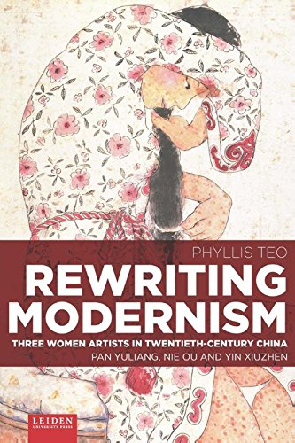 Rewriting Modernism: Three Women Artists in Twentieth-Century China (Pan Yuliang, Nie Ou and Yin Xiuzhen) pdf epub