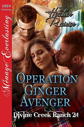 - Operation Ginger Avenger [Divine Creek Ranch 24] (Siren Publishing Menage Everlasting)