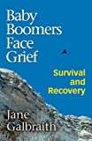 Baby Boomers Face Grief, Jane Galbraith, 141207424X