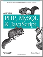 Learning PHP, MySQL, and JavaScript: A Step-By-Step Guide to Creating Dynamic Websites Front Cover