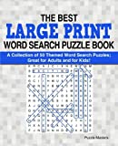 The Best Large Print Word Search Puzzle Book: A Collection of 50 Themed Word Search Puzzles; Great for Adults and for Kids! (The Best Large Print Word Search Puzzle Books) (Volume 1)