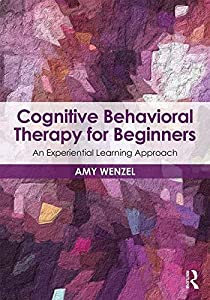 Cognitive Behavioral Therapy for Beginners: An Experiential Learning Approach (Clinical Topics in Psychology and Psychiatry)