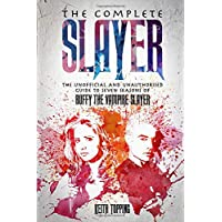 The Complete Slayer: The Unofficial and Unauthorised Guide to Seven Seasons of Buffy the Vampire Slayer