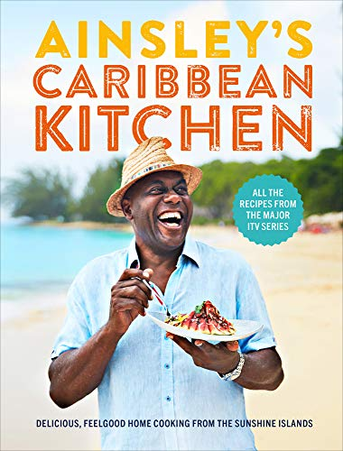 Ainsley's Caribbean Kitchen: Delicious Feelgood Cooking From the Sunshine Islands. All the Recipes From the Major ITV Series by Ainsley Harriott