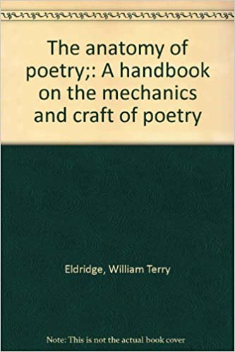 The Anatomy Of Poetry A Handbook On The Mechanics And Craft Of