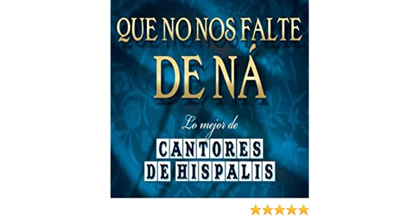 Que No Nos Falte De Na...Lo Mejor De Cantores de Cantores De Hispalis en Amazon Music - Amazon.es