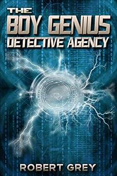 The Boy Genius Detective Agency by [Grey, Robert]