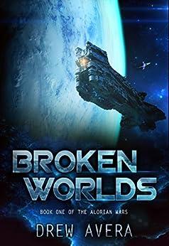 BROKEN WORLDS (THE ALORIAN WARS Book 1) by [Avera, Drew]