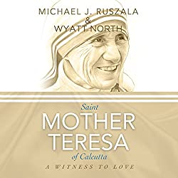 Saint Mother Teresa of Calcutta: A Witness to Love