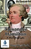 img - for Alexander Hamilton - A Short Biography (30 Minute Book Series) (Volume 10) book / textbook / text book