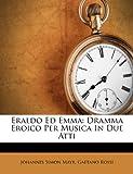 Eraldo Ed Emm, Johannes Simon Mayr and Gaetano Rossi, 1248430174