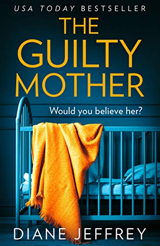 The Guilty Mother: A new gripping and emotional psychological thriller for 2019 which asks: who would you believe? (Best Selling Thrillers 2019)