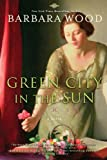 Front cover for the book Green City in the Sun by Barbara Wood