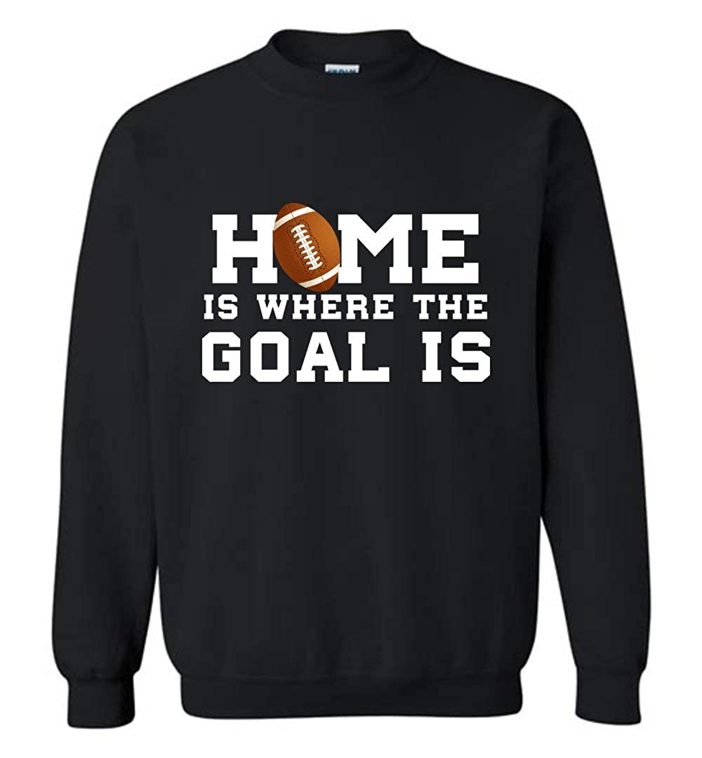 Funny Football Shirts Home is Where The Goal is Sports Sweatshirt