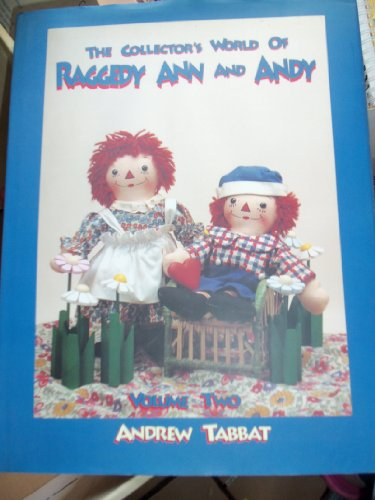 The collector's world of Raggedy Ann and Andy (Raggedy Ann Doll History)