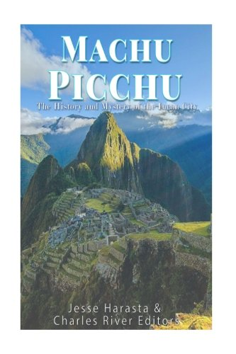 - Machu Picchu: The History and Mystery of the Incan City