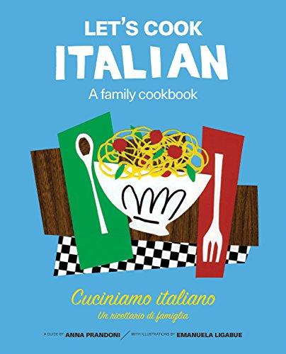 Let's Cook Italian, A Family Cookbook: Cuciniamo italiano, Un ricettario di famiglia by Anna Prandoni