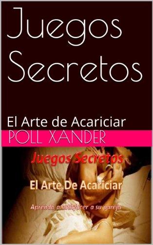 Juegos Secretos: El Arte de Acariciar por Poll Xander