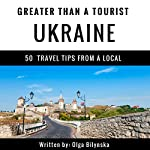 Greater Than a Tourist: Ukraine: 50 Travel Tips from a Local   Olga Bilynska,Greater Than a Tourist