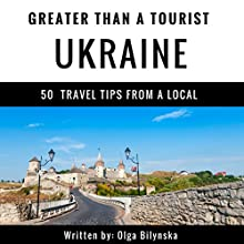 Greater Than a Tourist: Ukraine: 50 Travel Tips from a Local Audiobook by Olga Bilynska, Greater Than a Tourist Narrated by Rick Paradis