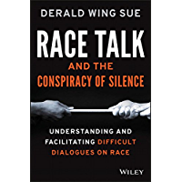 Race Talk and the Conspiracy of Silence: Understanding and Facilitating Difficult Dialogues on Race (English Edition)