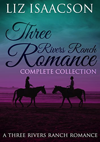 Three Rivers Ranch Complete Collection (Three Rivers Ranch Romance Book 13) by [Isaacson, Liz]