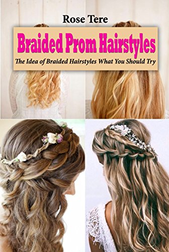 Braided Prom Hairstyles: The Idea of Braided Hairstyles What You Should Try